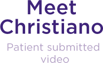 Meet Christiano. Patient submitted video